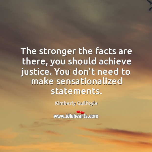The stronger the facts are there, you should achieve justice. You don't Image