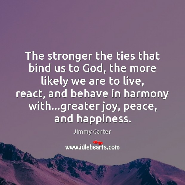 The stronger the ties that bind us to God, the more likely Image