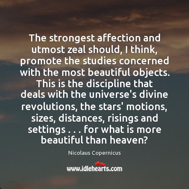 The strongest affection and utmost zeal should, I think, promote the studies Image