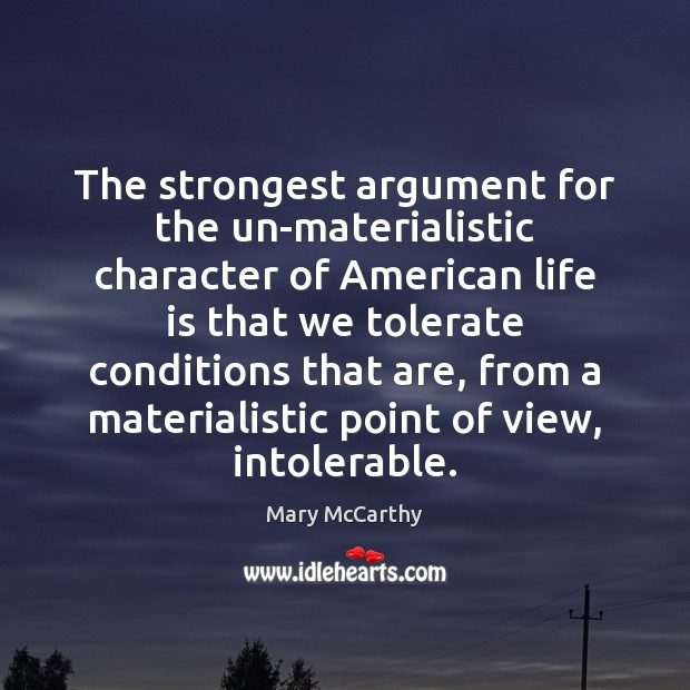 The strongest argument for the un-materialistic character of American life is that Mary McCarthy Picture Quote
