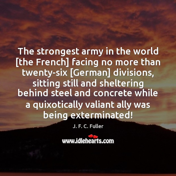 The strongest army in the world [the French] facing no more than J. F. C. Fuller Picture Quote