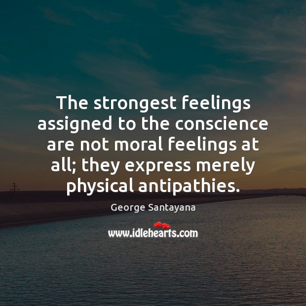 The strongest feelings assigned to the conscience are not moral feelings at Image