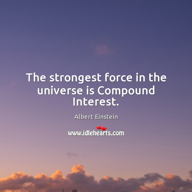Image, The strongest force in the universe is Compound Interest.