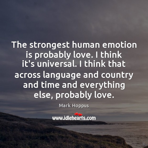 the strong emotion of love Why is love such a strong emotion, that some will give up love is the most powerful emotion u can feel why do sports provoke such strong emotions.