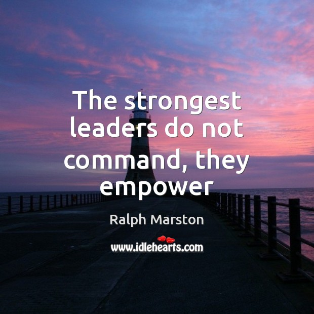 The strongest leaders do not command, they empower Image