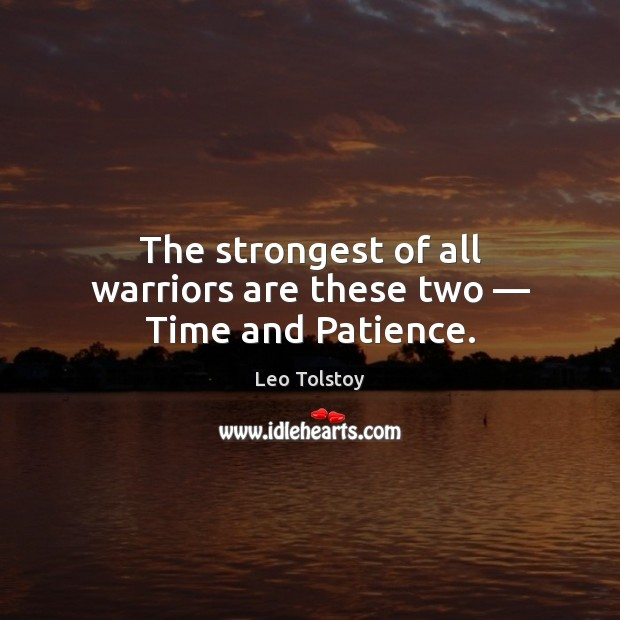 Image, The strongest of all warriors are these two — Time and Patience.