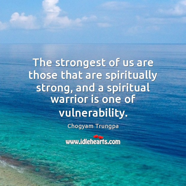 The strongest of us are those that are spiritually strong, and a Image