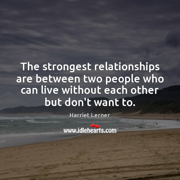 Image, The strongest relationships are between two people who can live without each