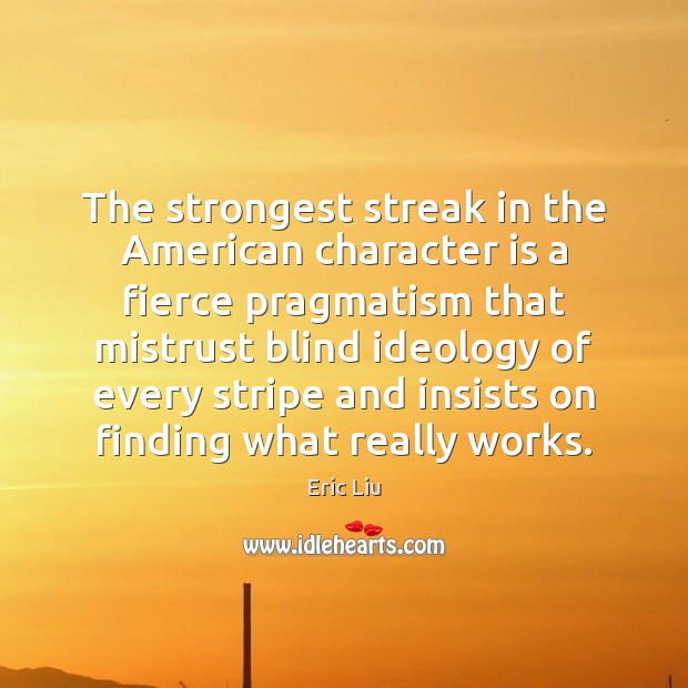Image, The strongest streak in the American character is a fierce pragmatism that