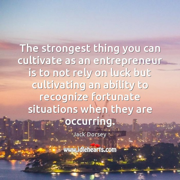 The strongest thing you can cultivate as an entrepreneur is to not Image