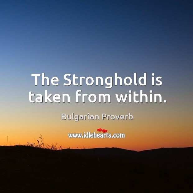 The stronghold is taken from within. Bulgarian Proverbs Image