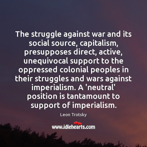 Image, The struggle against war and its social source, capitalism, presupposes direct, active,