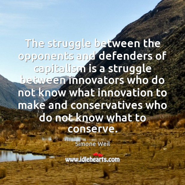 The struggle between the opponents and defenders of capitalism is a struggle Simone Weil Picture Quote