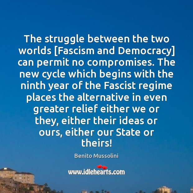 The struggle between the two worlds [Fascism and Democracy] can permit no Image
