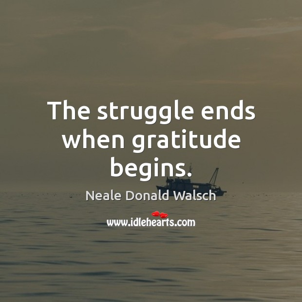 Image, The struggle ends when gratitude begins.
