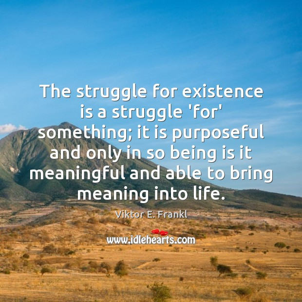 The struggle for existence is a struggle 'for' something; it is purposeful Image