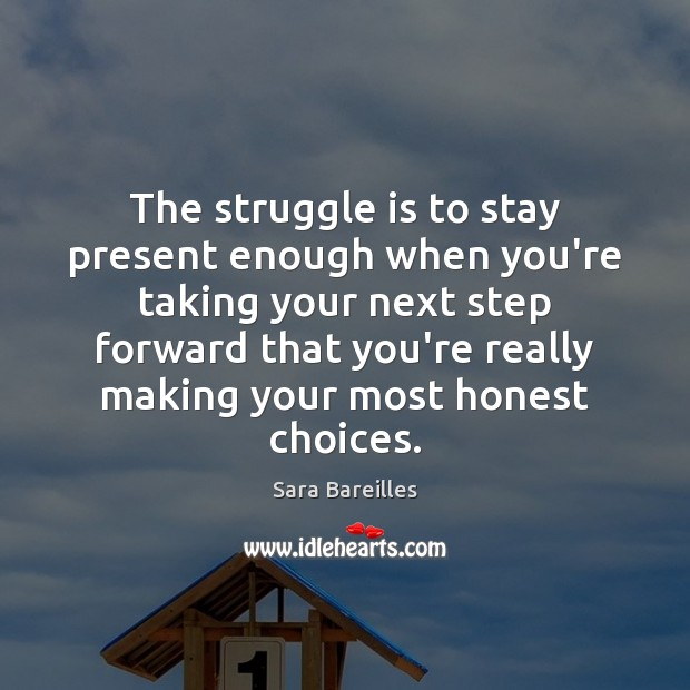 The struggle is to stay present enough when you're taking your next Struggle Quotes Image