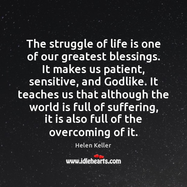 The struggle of life is one of our greatest blessings. It makes Helen Keller Picture Quote