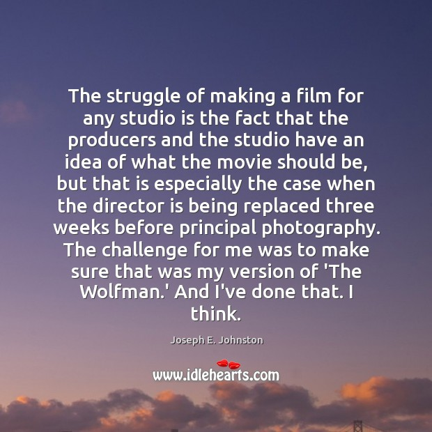 The struggle of making a film for any studio is the fact Challenge Quotes Image