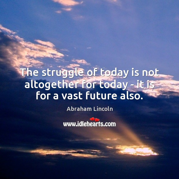 Image, The struggle of today is not altogether for today – it is for a vast future also.