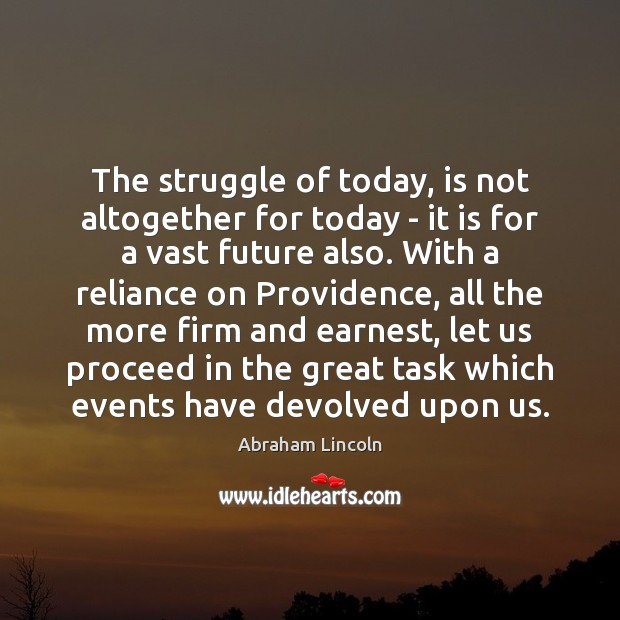 The struggle of today, is not altogether for today – it is Abraham Lincoln Picture Quote
