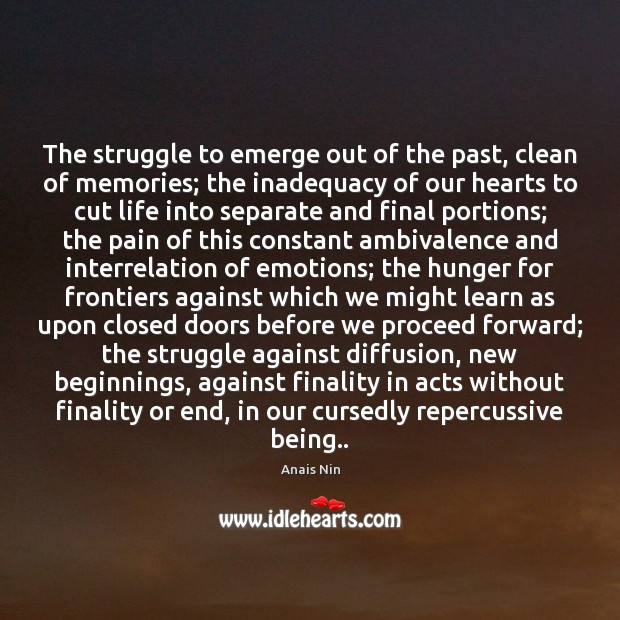 The struggle to emerge out of the past, clean of memories; the Anais Nin Picture Quote