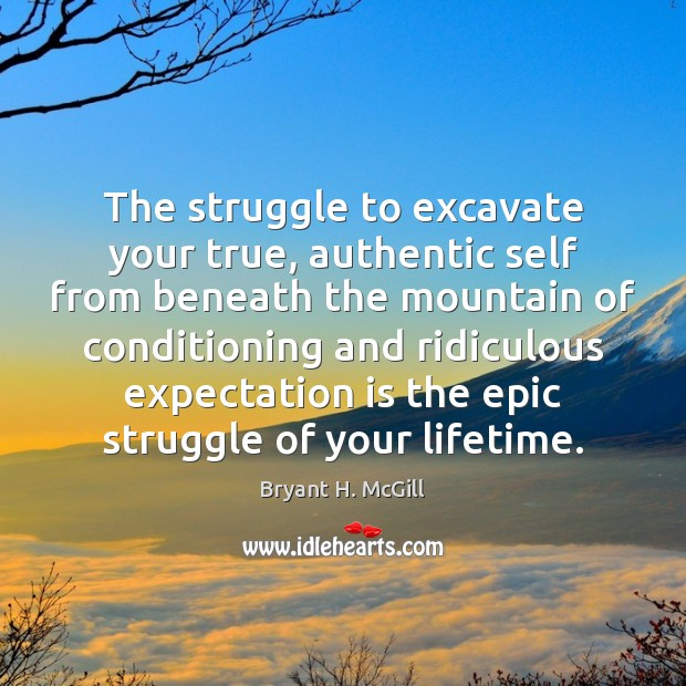 The struggle to excavate your true, authentic self from beneath the mountain Image