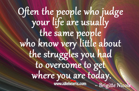 Often the people who judge your life are usually the same people Image