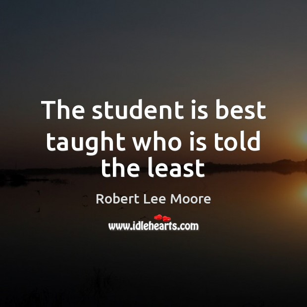 The student is best taught who is told the least Student Quotes Image