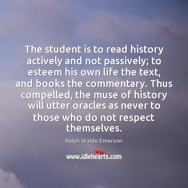 The student is to read history actively and not passively; to esteem Student Quotes Image
