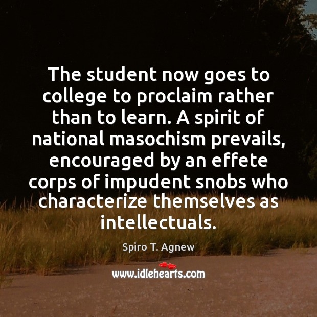 The student now goes to college to proclaim rather than to learn. Image