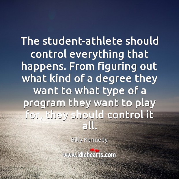 Image, The student-athlete should control everything that happens. From figuring out what kind