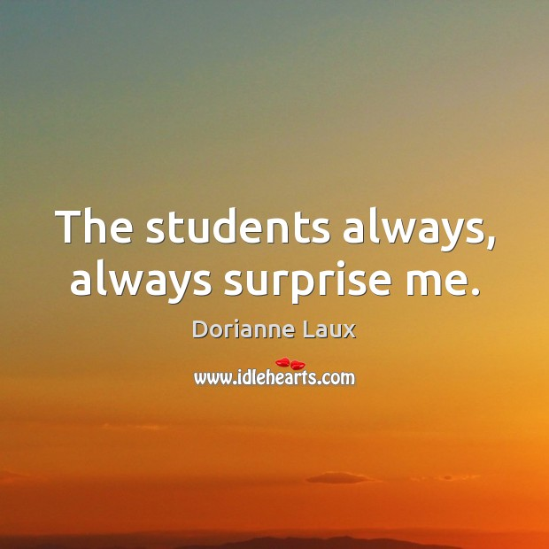 The students always, always surprise me. Image