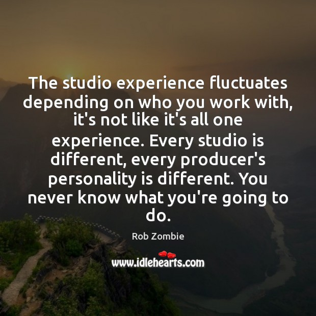 The studio experience fluctuates depending on who you work with, it's not Image