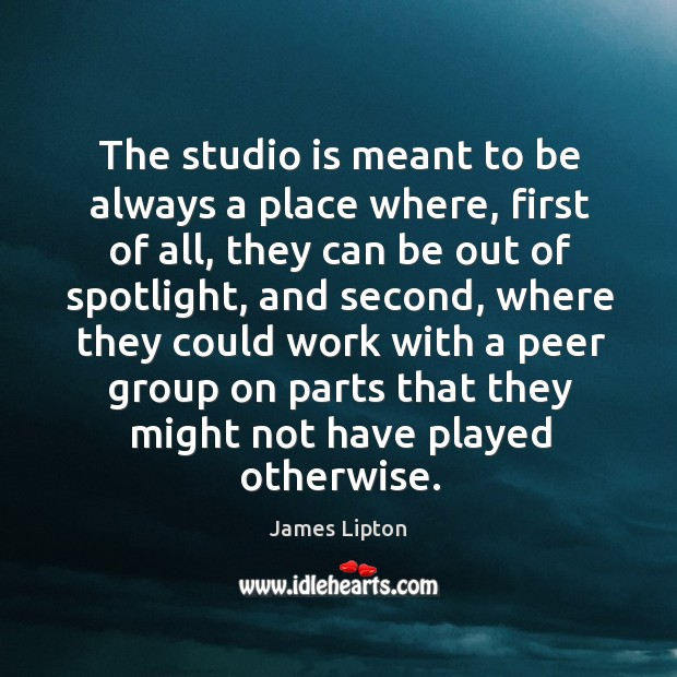 The studio is meant to be always a place where, first of all Image