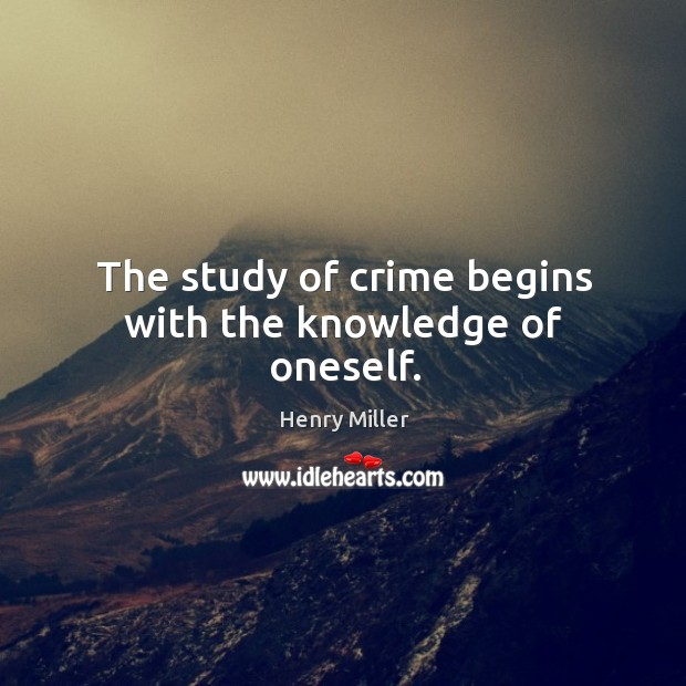 The study of crime begins with the knowledge of oneself. Image