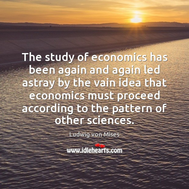 The study of economics has been again and again led astray by Image