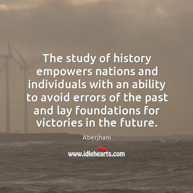 Image, The study of history empowers nations and individuals with an ability to