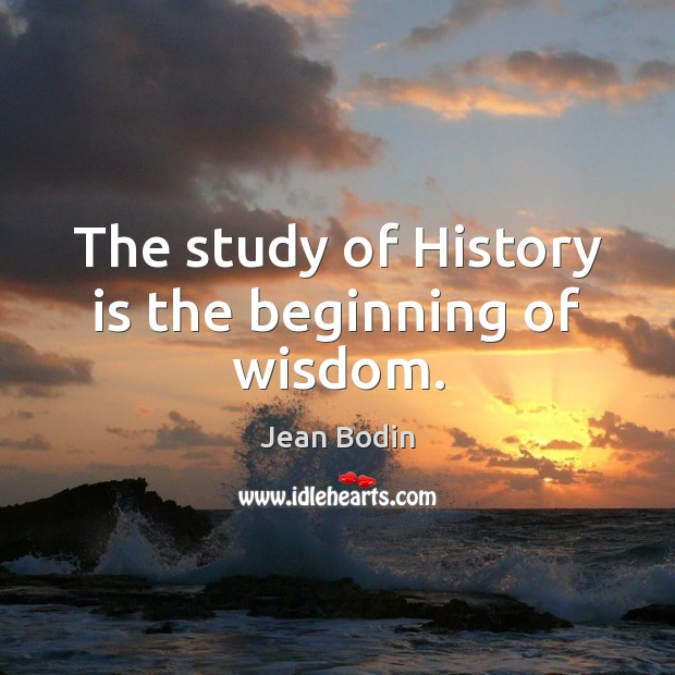 The study of History is the beginning of wisdom. Image