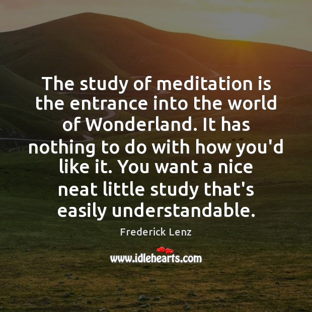 Image, The study of meditation is the entrance into the world of Wonderland.