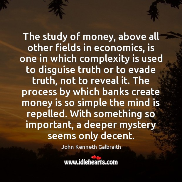 The study of money, above all other fields in economics, is one Money Quotes Image