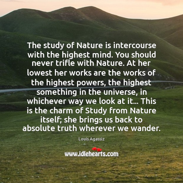 The study of Nature is intercourse with the highest mind. You should Image