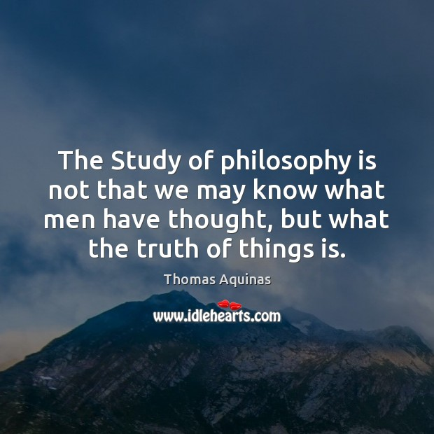 Image, The Study of philosophy is not that we may know what men