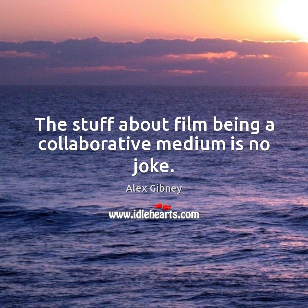 Image, The stuff about film being a collaborative medium is no joke.