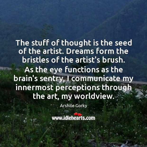 Image, The stuff of thought is the seed of the artist. Dreams form