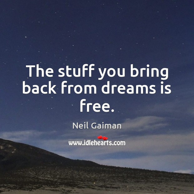 The stuff you bring back from dreams is free. Image