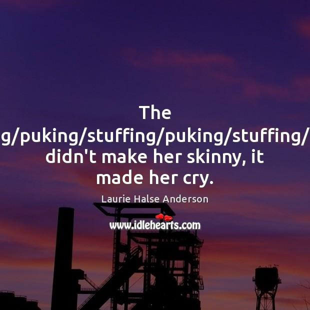 The stuffing/puking/stuffing/puking/stuffing/puking didn't make her skinny, it Image
