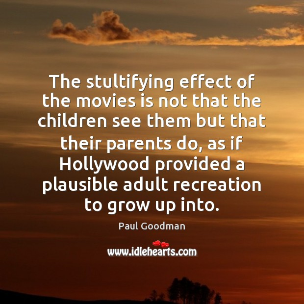 Image, The stultifying effect of the movies is not that the children see