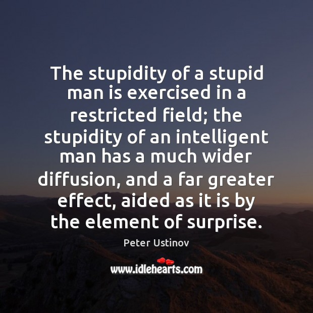 The stupidity of a stupid man is exercised in a restricted field; Image