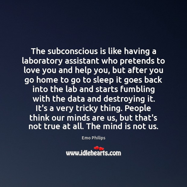 Image, The subconscious is like having a laboratory assistant who pretends to love